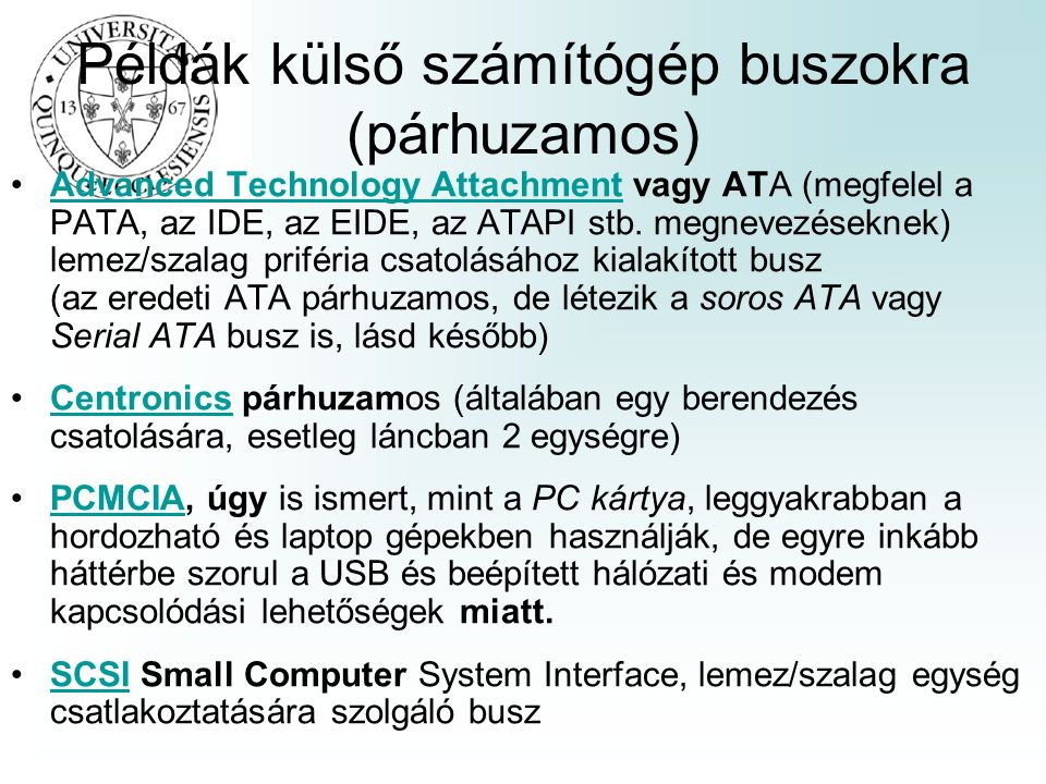 Példák külső számítógép buszokra (párhuzamos) Advanced Technology Attachment vagy ATA (megfelel a PATA, az IDE, az EIDE, az ATAPI stb.