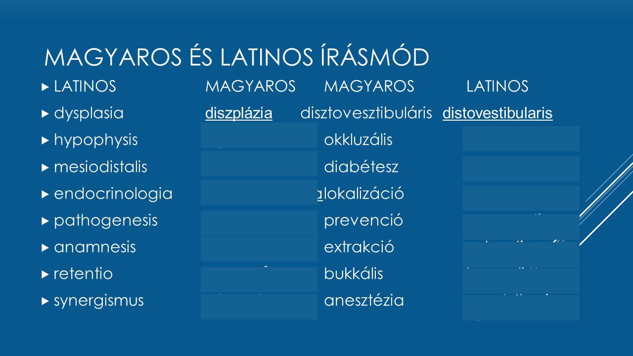  LATINOSMAGYAROSMAGYAROSLATINOS  dysplasia diszplázia disztovesztibuláris distovestibularis  hypophysish i po f í z isokkluzálisocclusalis  mesiod
