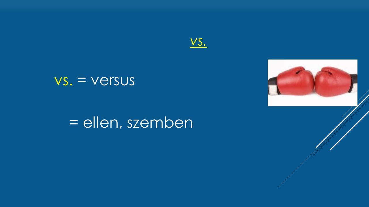 vs. = versus vs. = ellen, szemben