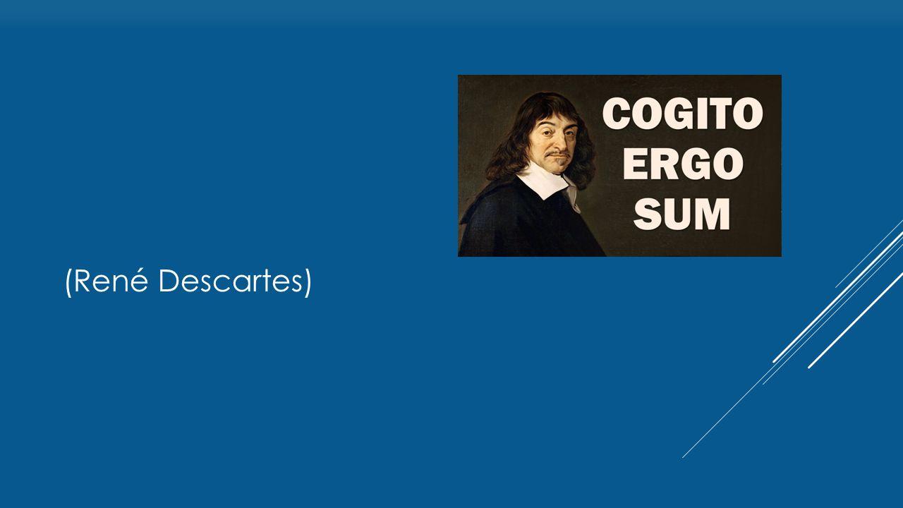 (René Descartes)