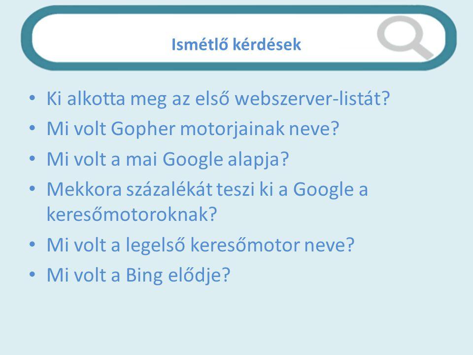 Ismétlő kérdések Ki alkotta meg az első webszerver-listát.
