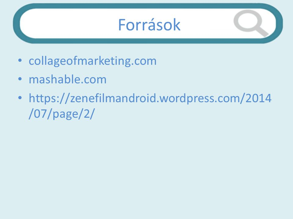 Források collageofmarketing.com mashable.com https://zenefilmandroid.wordpress.com/2014 /07/page/2/