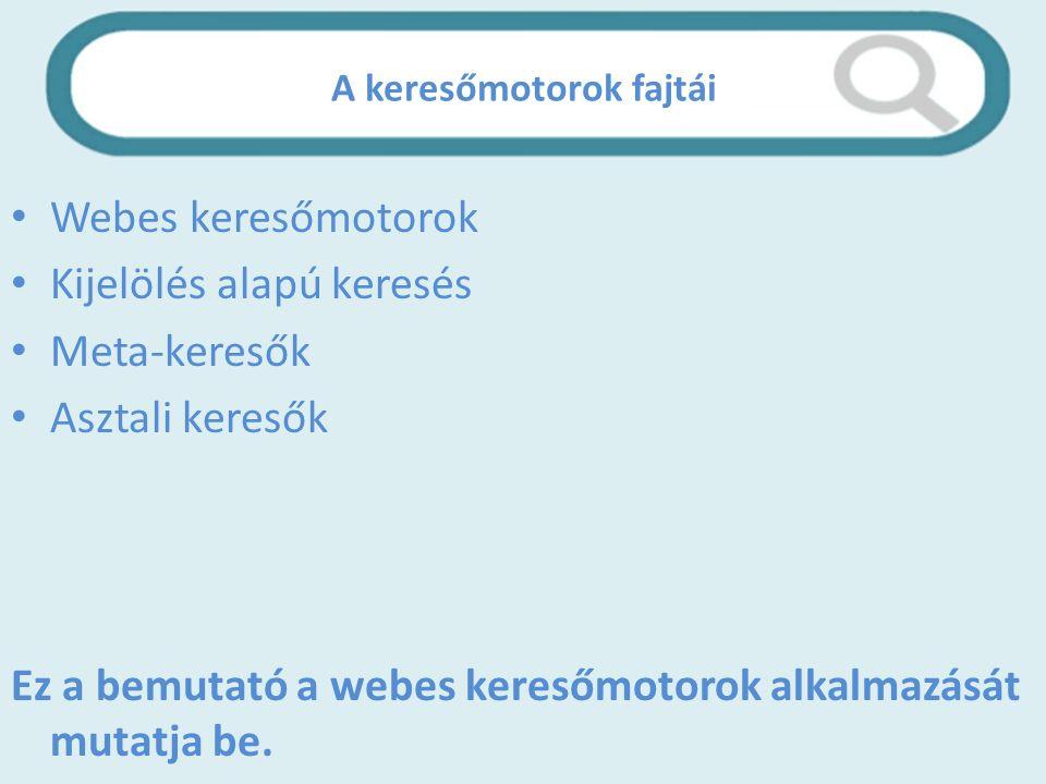 A keresőmotorok fajtái Webes keresőmotorok Kijelölés alapú keresés Meta-keresők Asztali keresők Ez a bemutató a webes keresőmotorok alkalmazását mutatja be.