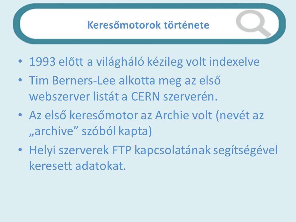 Keresőmotorok története 1993 előtt a világháló kézileg volt indexelve Tim Berners-Lee alkotta meg az első webszerver listát a CERN szerverén.