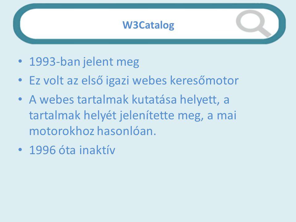 W3Catalog 1993-ban jelent meg Ez volt az első igazi webes keresőmotor A webes tartalmak kutatása helyett, a tartalmak helyét jelenítette meg, a mai motorokhoz hasonlóan.