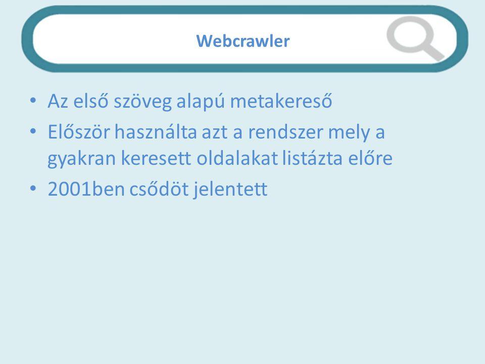 Webcrawler Az első szöveg alapú metakereső Először használta azt a rendszer mely a gyakran keresett oldalakat listázta előre 2001ben csődöt jelentett