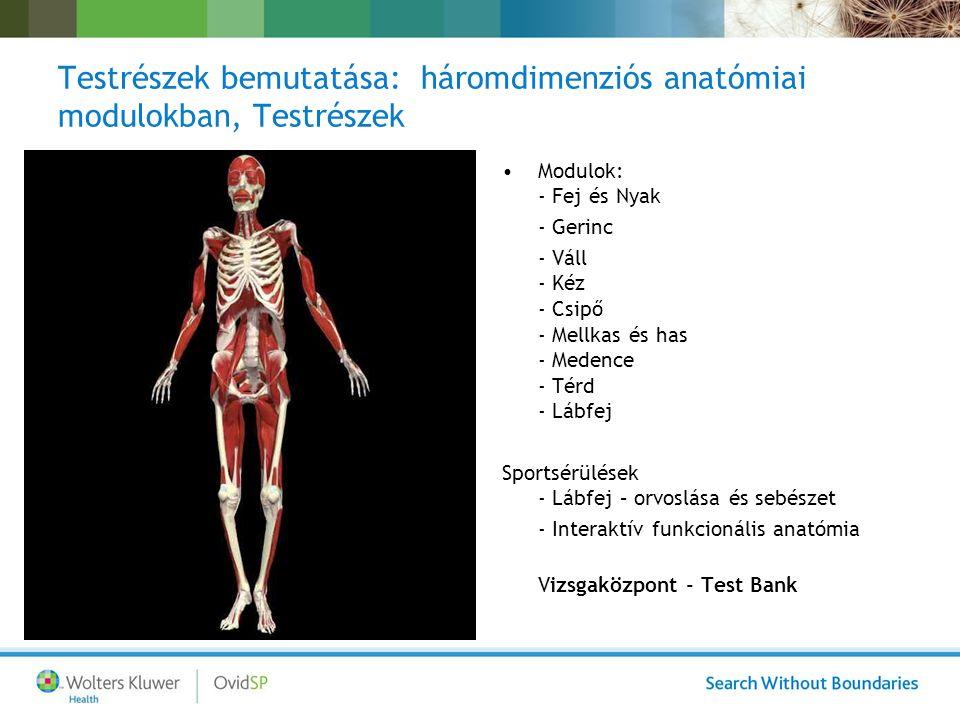 Testrészek bemutatása: háromdimenziós anatómiai modulokban, Testrészek Modulok: - Fej és Nyak - Gerinc - Váll - Kéz - Csipő - Mellkas és has - Medence - Térd - Lábfej Sportsérülések - Lábfej – orvoslása és sebészet - Interaktív funkcionális anatómia Vizsgaközpont - Test Bank