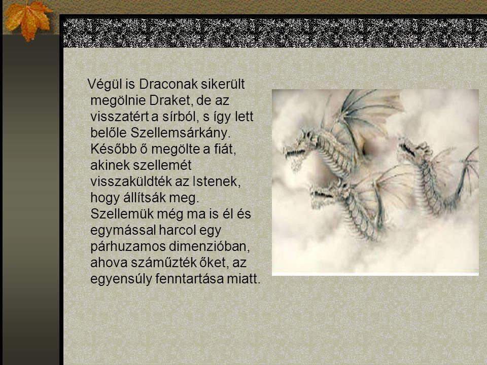 Végül is Draconak sikerült megölnie Draket, de az visszatért a sírból, s így lett belőle Szellemsárkány.