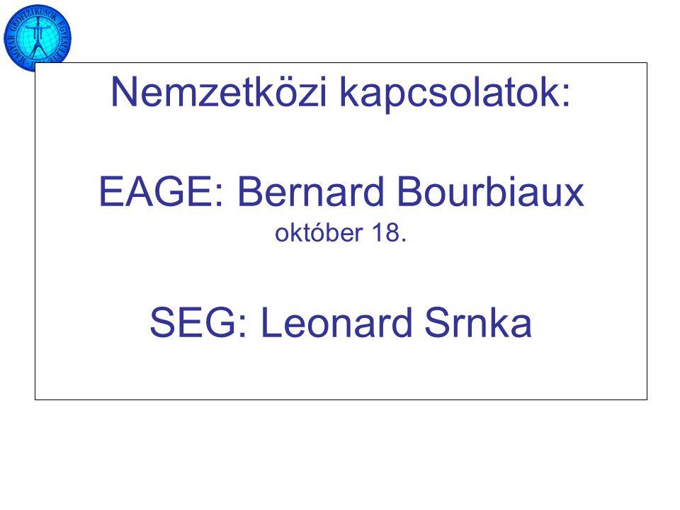 Nemzetközi kapcsolatok: EAGE: Bernard Bourbiaux október 18. SEG: Leonard Srnka