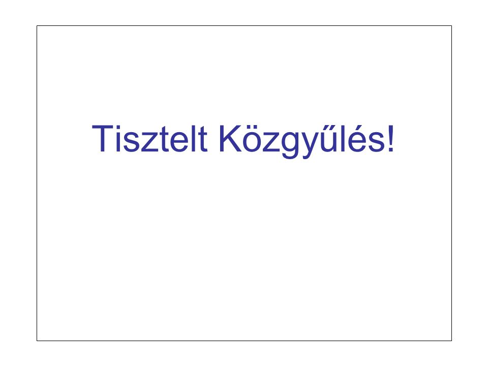 A Magyar Geofizikusok Egyesületének közgyűlése 2007. április 20 Tisztelt Közgyűlés!