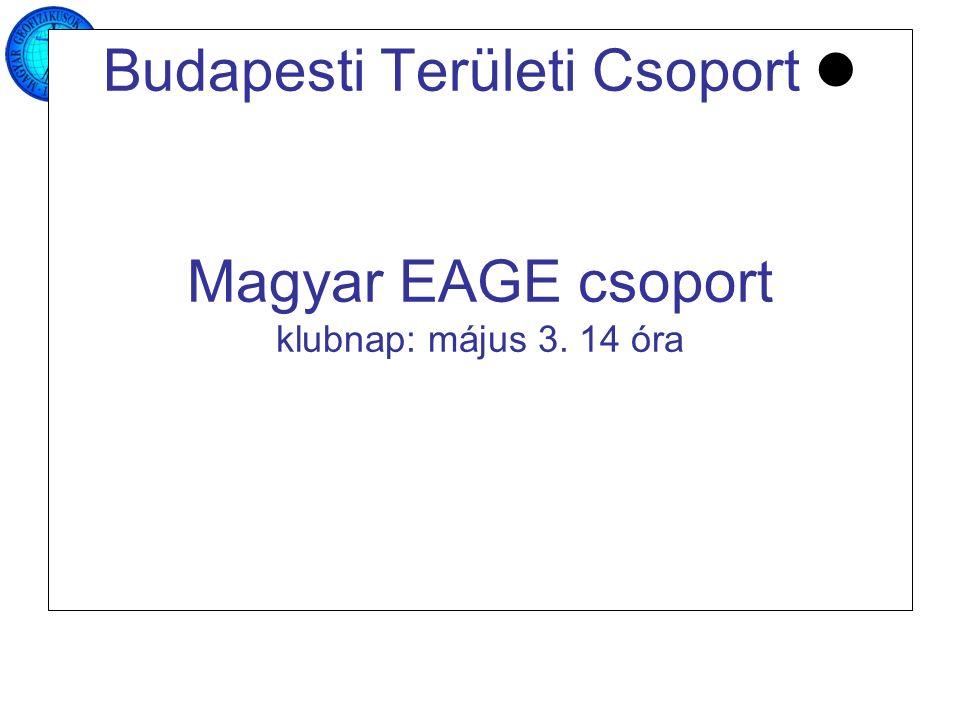 Budapesti Területi Csoport Magyar EAGE csoport klubnap: május 3. 14 óra