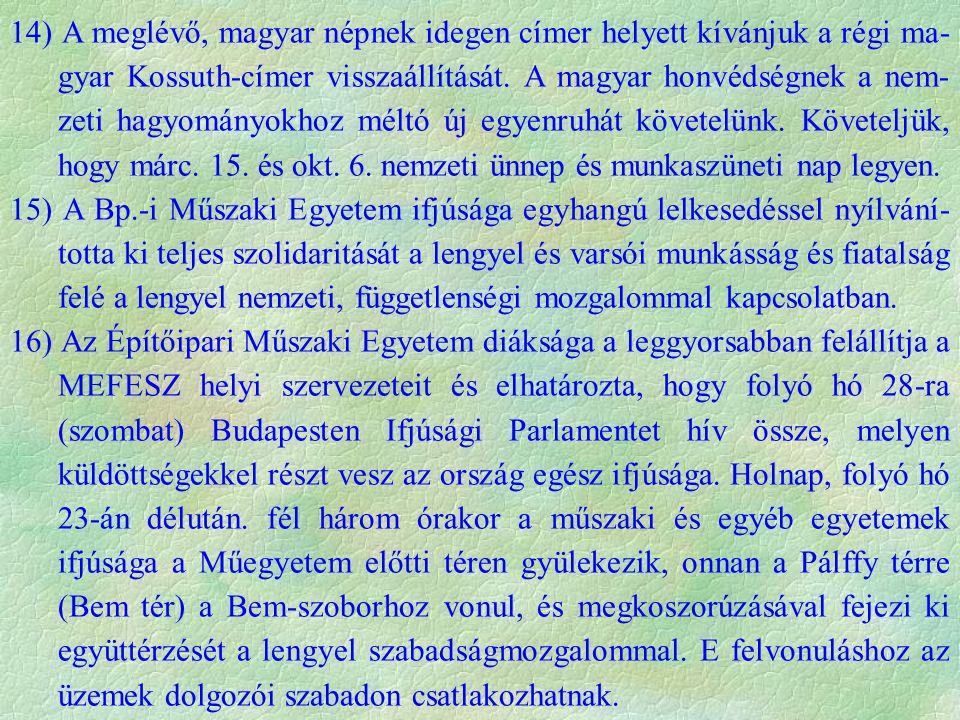 14) A meglévő, magyar népnek idegen címer helyett kívánjuk a régi ma- gyar Kossuth-címer visszaállítását.