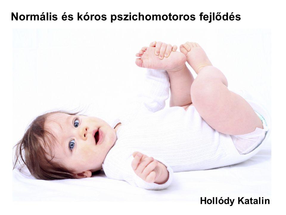 Normális és kóros pszichomotoros fejlődés Hollódy Katalin