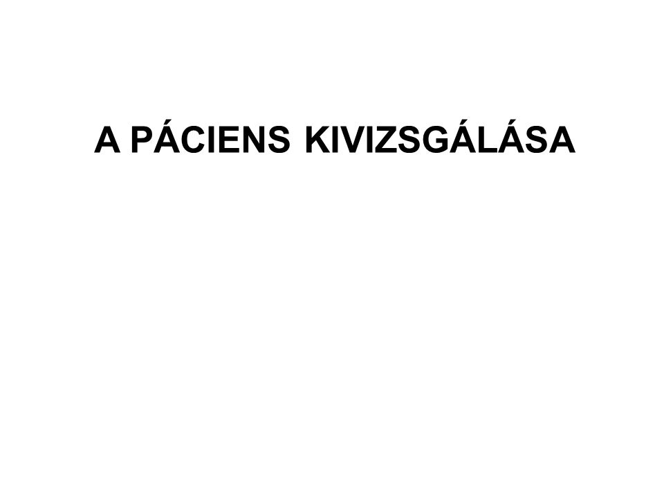 A PÁCIENS KIVIZSGÁLÁSA