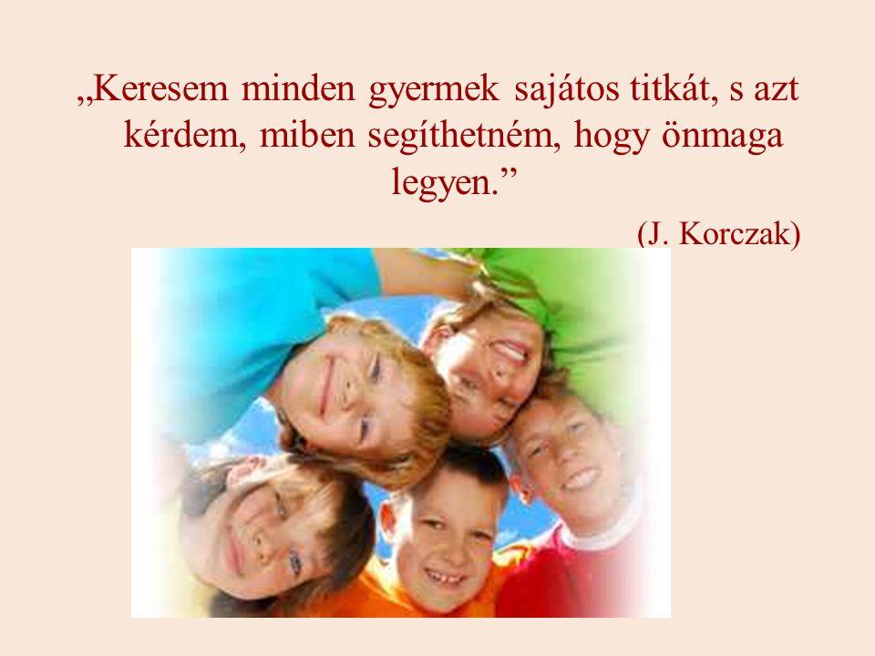 """""""Keresem minden gyermek sajátos titkát, s azt kérdem, miben segíthetném, hogy önmaga legyen."""" (J. Korczak)"""