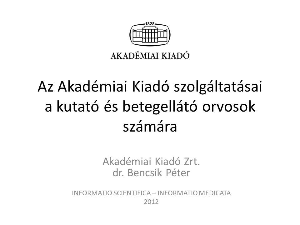 Az Akadémiai Kiadó szolgáltatásai a kutató és betegellátó orvosok számára Akadémiai Kiadó Zrt.