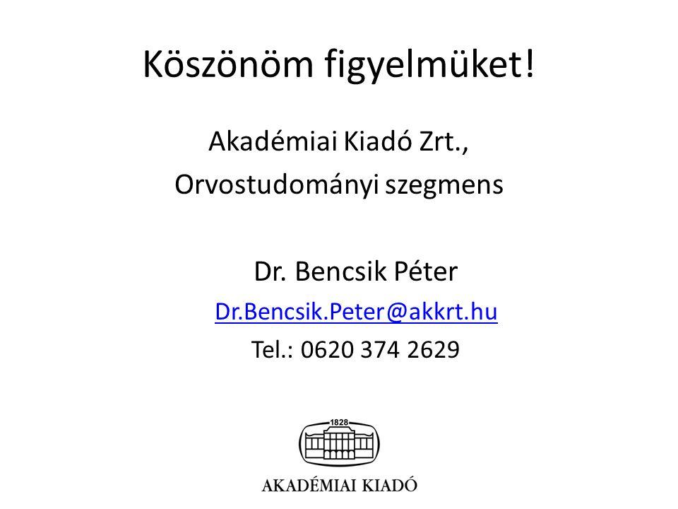 Köszönöm figyelmüket. Akadémiai Kiadó Zrt., Orvostudományi szegmens Dr.