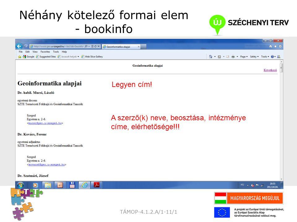 TÁMOP-4.1.2.A/1-11/1 Néhány kötelező formai elem - bookinfo Legyen cím.
