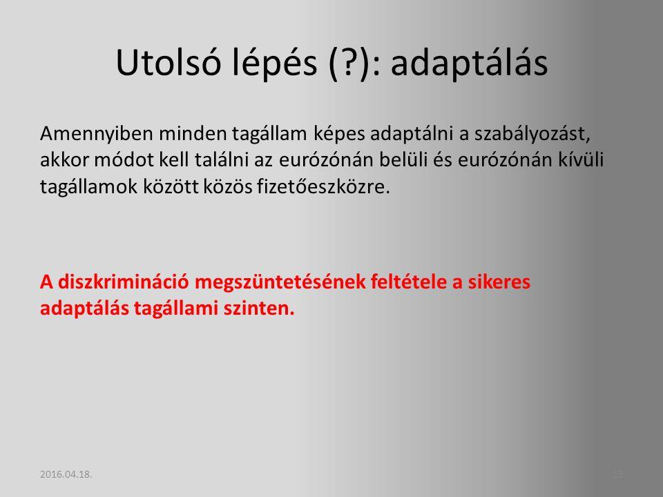 Utolsó lépés ( ): adaptálás Amennyiben minden tagállam képes adaptálni a szabályozást, akkor módot kell találni az eurózónán belüli és eurózónán kívüli tagállamok között közös fizetőeszközre.