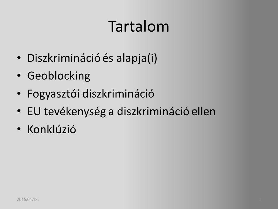 Tartalom Diszkrimináció és alapja(i) Geoblocking Fogyasztói diszkrimináció EU tevékenység a diszkrimináció ellen Konklúzió 22016.04.18.
