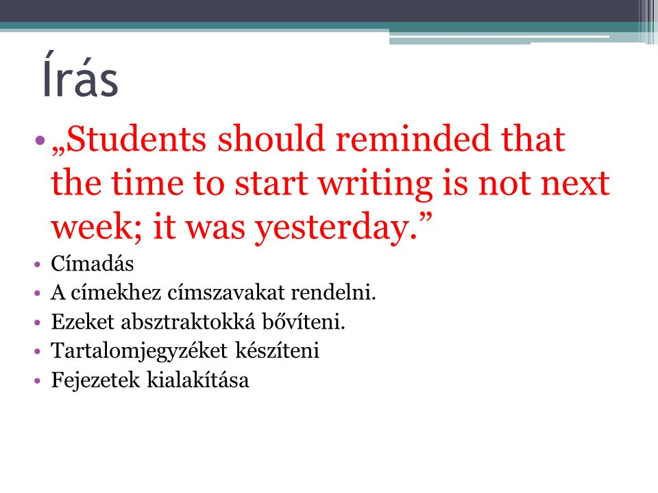"Írás ""Students should reminded that the time to start writing is not next week; it was yesterday. Címadás A címekhez címszavakat rendelni."