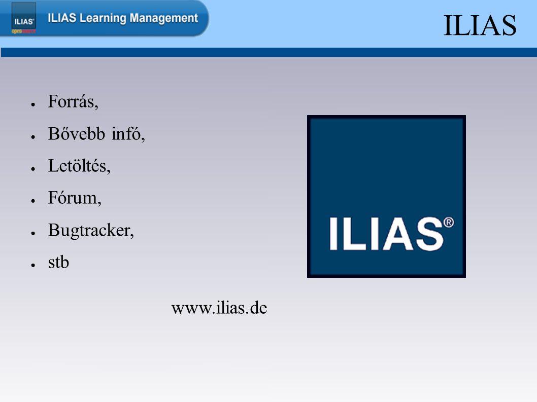 ILIAS ● Forrás, ● Bővebb infó, ● Letöltés, ● Fórum, ● Bugtracker, ● stb www.ilias.de
