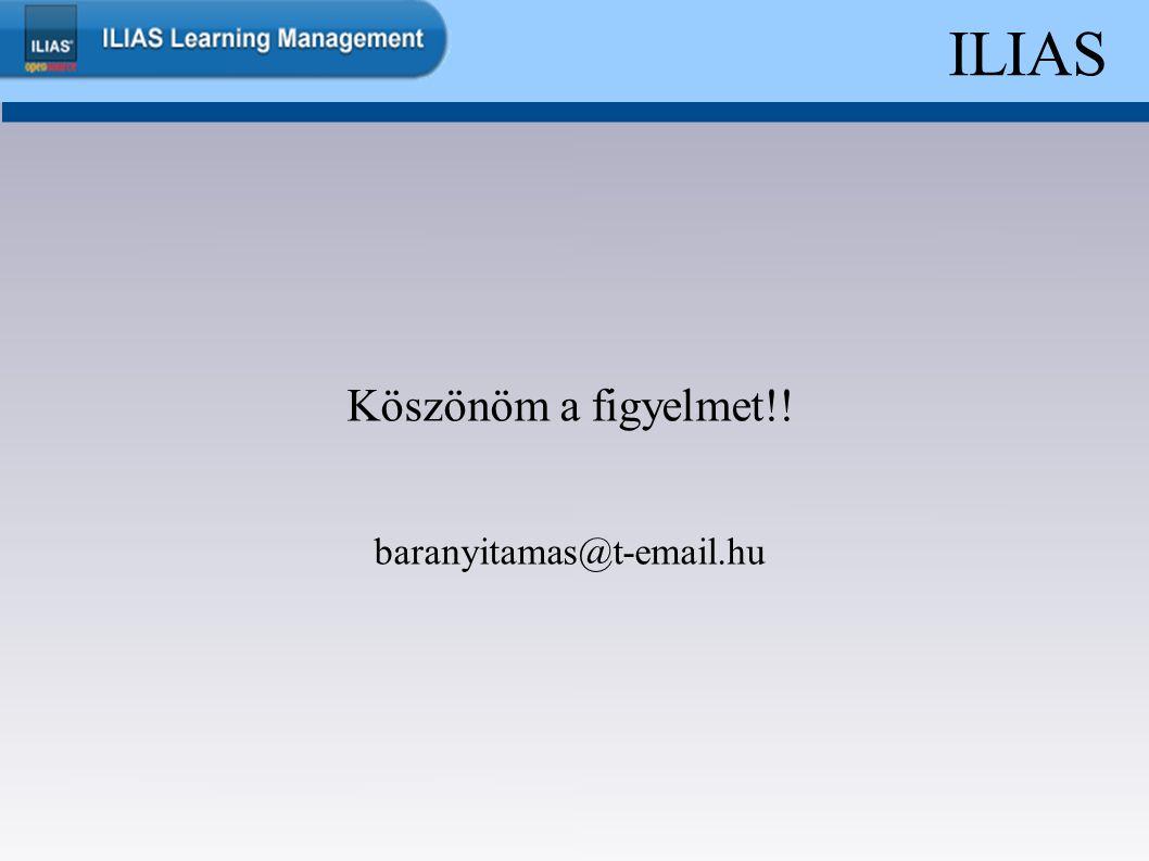 ILIAS Köszönöm a figyelmet!! baranyitamas@t-email.hu