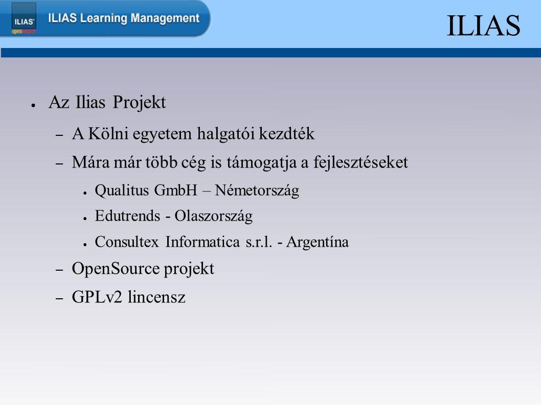 ILIAS ● Az Ilias Projekt – A Kölni egyetem halgatói kezdték – Mára már több cég is támogatja a fejlesztéseket ● Qualitus GmbH – Németország ● Edutrend