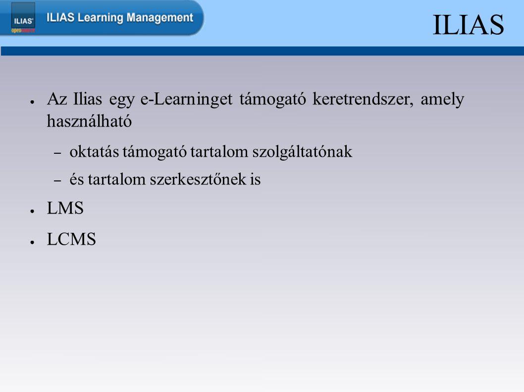 ILIAS ● Az Ilias egy e-Learninget támogató keretrendszer, amely használható – oktatás támogató tartalom szolgáltatónak – és tartalom szerkesztőnek is ● LMS ● LCMS