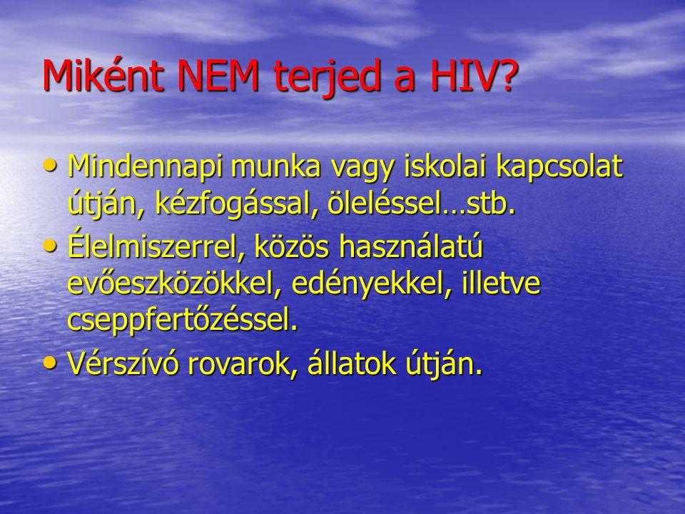 Miként NEM terjed a HIV. Mindennapi munka vagy iskolai kapcsolat útján, kézfogással, öleléssel…stb.