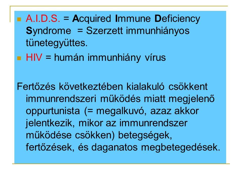 A.I.D.S. = Acquired Immune Deficiency Syndrome = Szerzett immunhiányos tünetegyüttes.