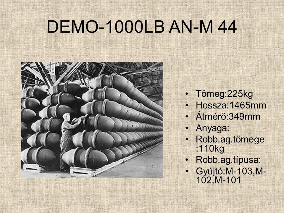 DEMO-500 AN-M 64 Tömeg:200kg Hossza:1500mm Átmérő:325mm Anyaga: Robb.ag.tömege:90kg Robb.ag.típusa:TNT Gyújtó:M-103,M-102,M-101