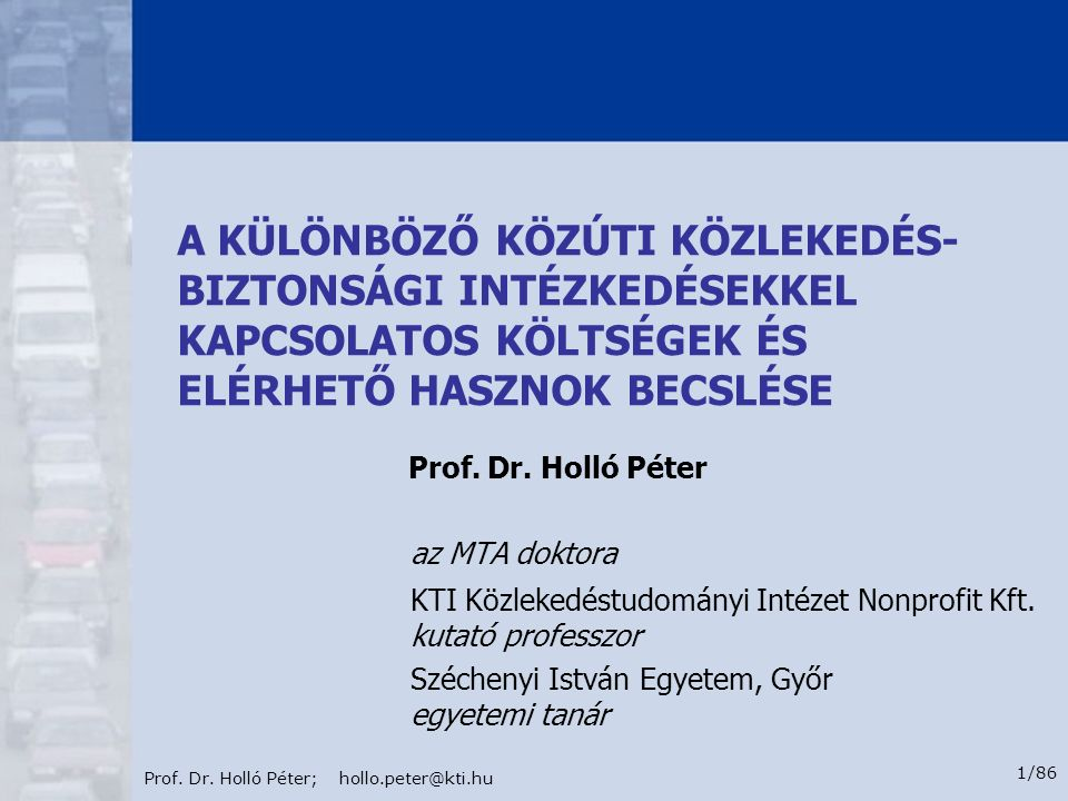 Prof. Dr. Holló Péter; hollo.peter@kti.hu 1/86 az MTA doktora KTI Közlekedéstudományi Intézet Nonprofit Kft. kutató professzor Széchenyi István Egyete