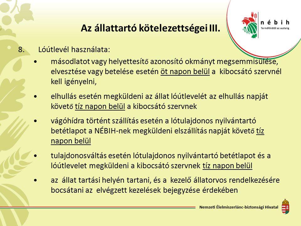 Az állattartó kötelezettségei III. 8.Lóútlevél használata: másodlatot vagy helyettesít ő azonosító okmányt megsemmisülése, elvesztése vagy betelése es