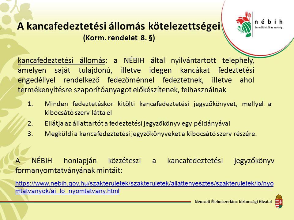 A kancafedeztetési állomás kötelezettségei (Korm. rendelet 8. §) 1.Minden fedeztetéskor kitölti kancafedeztetési jegyzőkönyvet, mellyel a kibocsátó sz