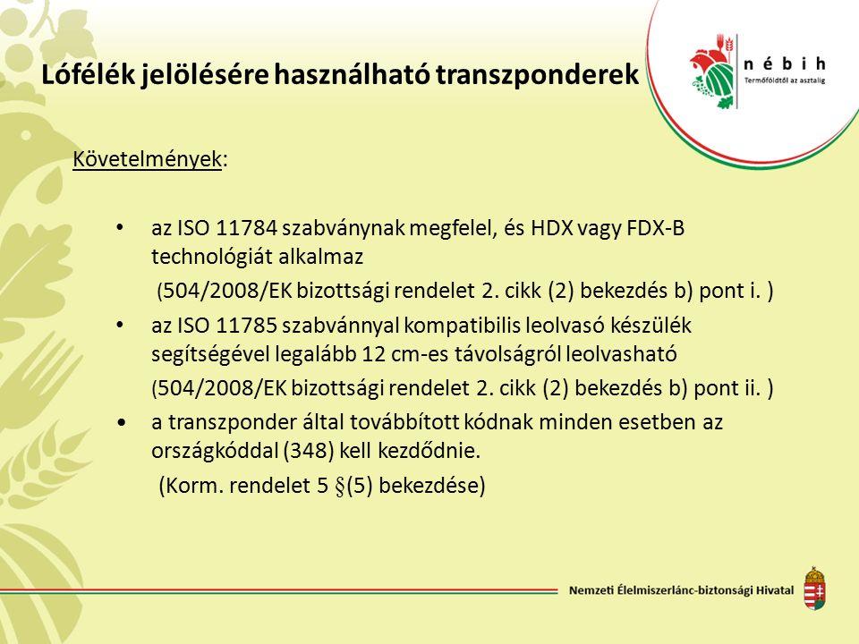 Lófélék jelölésére használható transzponderek Követelmények: az ISO 11784 szabványnak megfelel, és HDX vagy FDX-B technológiát alkalmaz ( 504/2008/EK bizottsági rendelet 2.