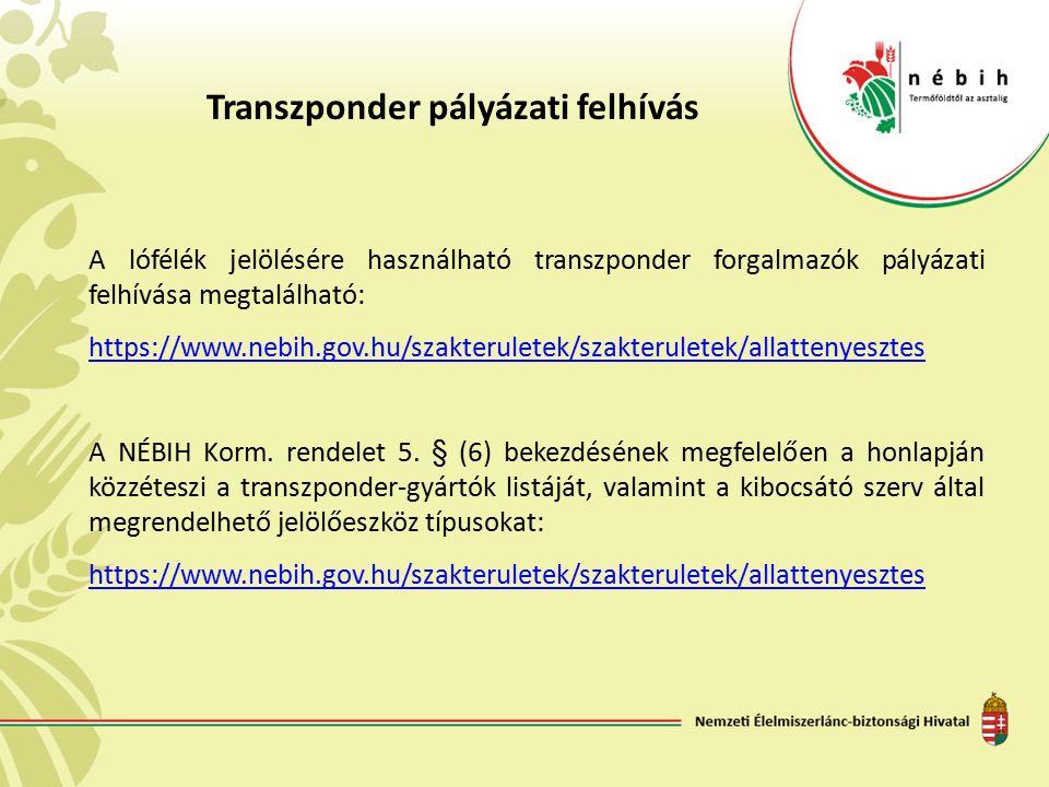 Transzponder pályázati felhívás A lófélék jelölésére használható transzponder forgalmazók pályázati felhívása megtalálható: https://www.nebih.gov.hu/s