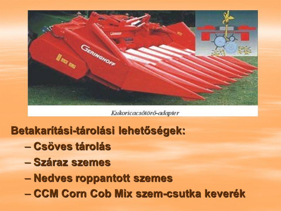 Betakarítási-tárolási lehetőségek: –Csöves tárolás –Száraz szemes –Nedves roppantott szemes –CCM Corn Cob Mix szem-csutka keverék