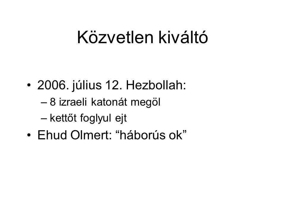 """Közvetlen kiváltó 2006. július 12. Hezbollah: –8 izraeli katonát megöl –kettőt foglyul ejt Ehud Olmert: """"háborús ok"""""""