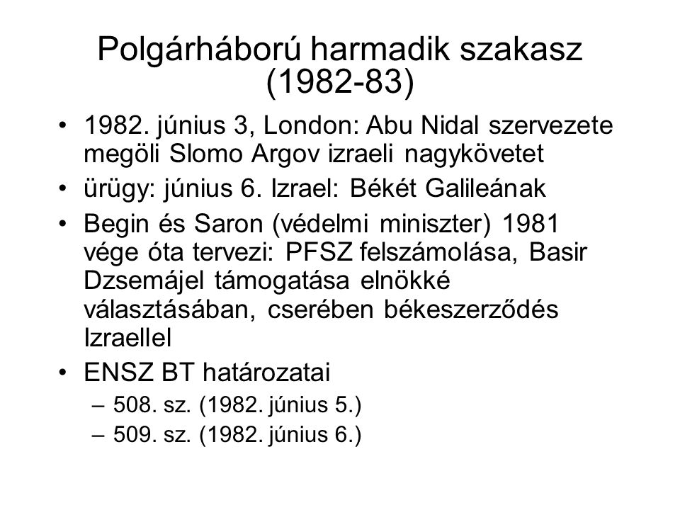 Polgárháború harmadik szakasz (1982-83) 1982. június 3, London: Abu Nidal szervezete megöli Slomo Argov izraeli nagykövetet ürügy: június 6. Izrael: B