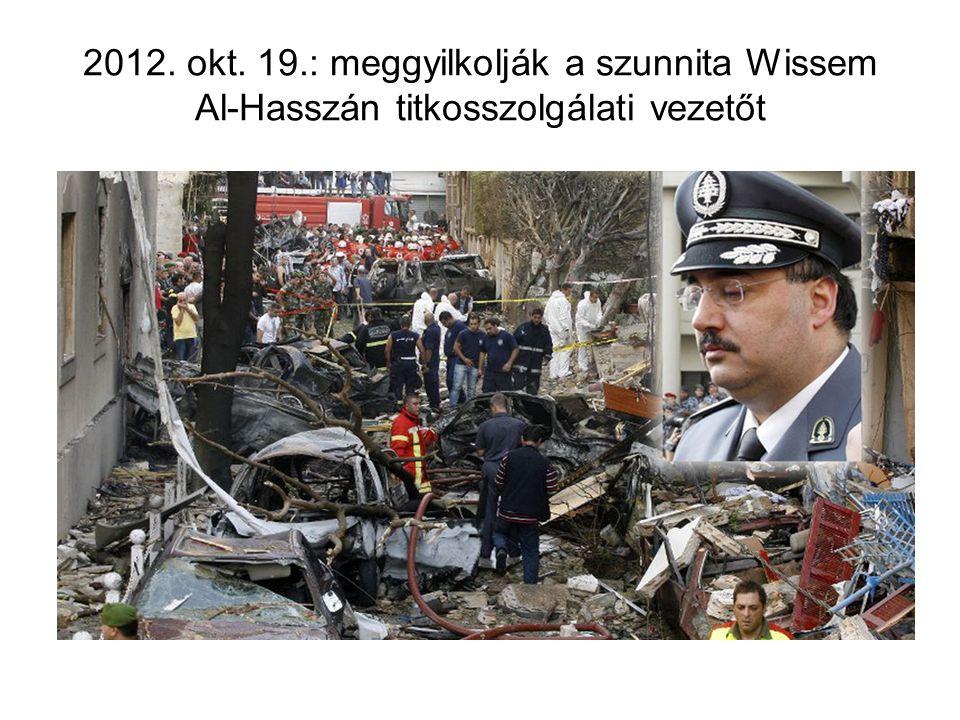 2012. okt. 19.: meggyilkolják a szunnita Wissem Al-Hasszán titkosszolgálati vezetőt
