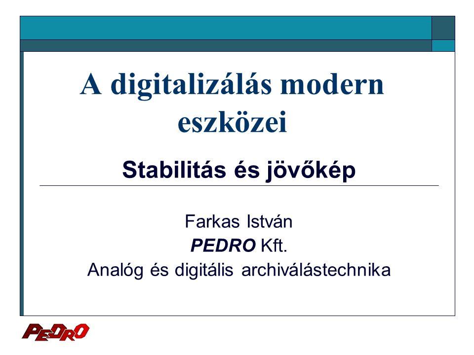 A digitalizálás modern eszközei Stabilitás és jövőkép Farkas István PEDRO Kft.