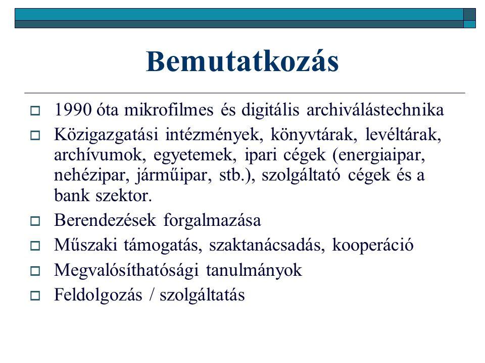 B emutatkozás  1990 óta mikrofilmes és digitális archiválástechnika  Közigazgatási intézmények, könyvtárak, levéltárak, archívumok, egyetemek, ipari cégek (energiaipar, nehézipar, járműipar, stb.), szolgáltató cégek és a bank szektor.