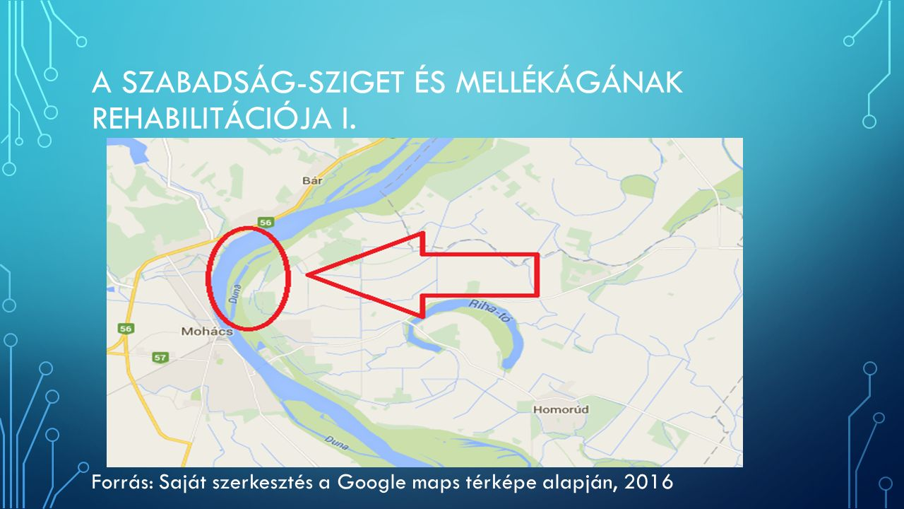 A SZABADSÁG-SZIGET ÉS MELLÉKÁGÁNAK REHABILITÁCIÓJA I. Forrás: Saját szerkesztés a Google maps térképe alapján, 2016