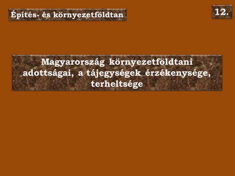 Magyarország környezetföldtani adottságai, a tájegységek érzékenysége, terheltsége Magyarország környezetföldtani adottságai, a tájegységek érzékenysége, terheltsége Építés- és környezetföldtan 12.