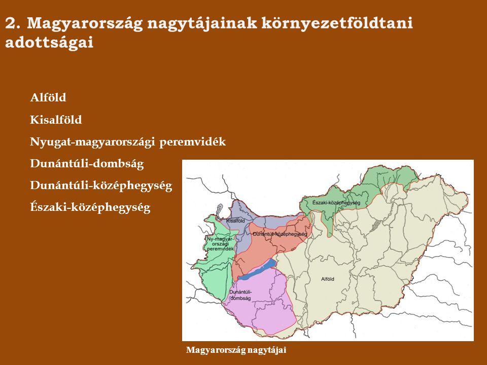 2. Magyarország nagytájainak környezetföldtani adottságai Alföld Kisalföld Nyugat-magyarországi peremvidék Dunántúli-dombság Dunántúli-középhegység És
