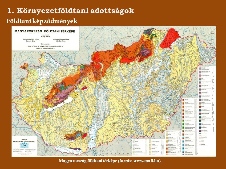 1. Környezetföldtani adottságok Földtani képződmények Magyarország földtani térképe (forrás: www.mafi.hu)