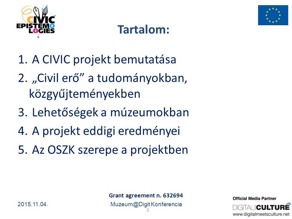 """Grant agreement n. 632694 2 2015.11.04.Muzeum@Digit Konferencia Tartalom: 1. A CIVIC projekt bemutatása 2. """"Civil erő"""" a tudományokban, közgyűjteménye"""