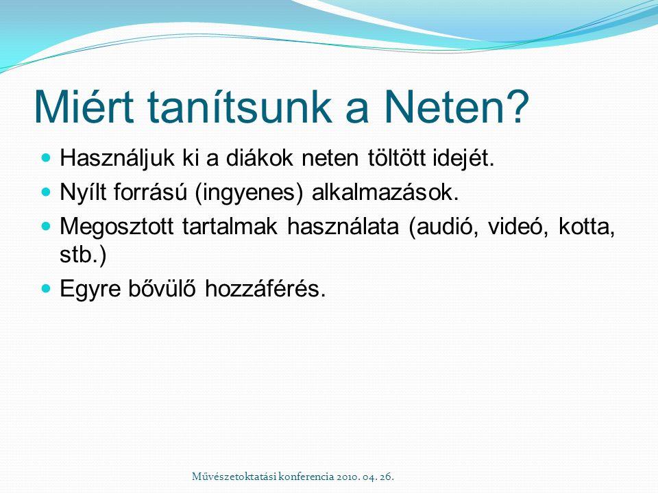 Miért tanítsunk a Neten? Használjuk ki a diákok neten töltött idejét. Nyílt forrású (ingyenes) alkalmazások. Megosztott tartalmak használata (audió, v