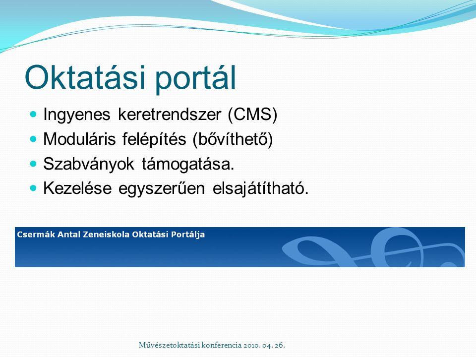 Oktatási portál Ingyenes keretrendszer (CMS) Moduláris felépítés (bővíthető) Szabványok támogatása. Kezelése egyszerűen elsajátítható. Művészetoktatás